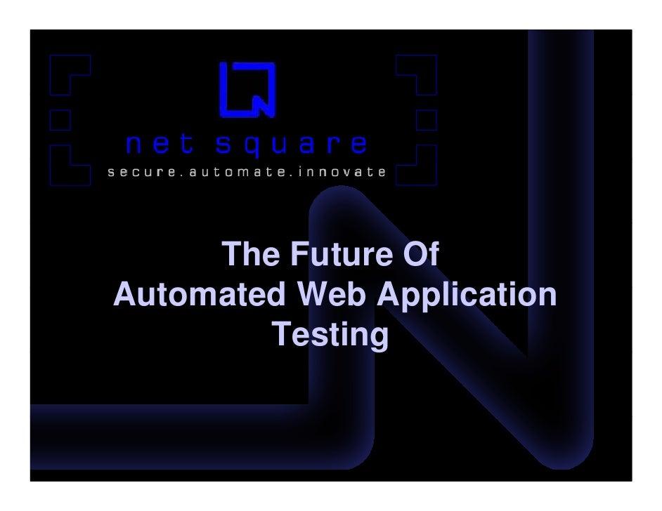 The Future Of Automated W b Application A t   t d Web A li ti         Testing               g
