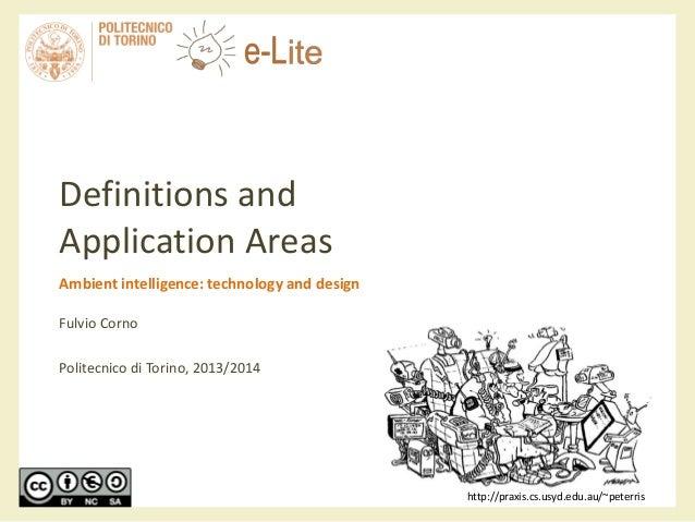 Definitions and Application Areas Ambient intelligence: technology and design Fulvio Corno Politecnico di Torino, 2013/201...