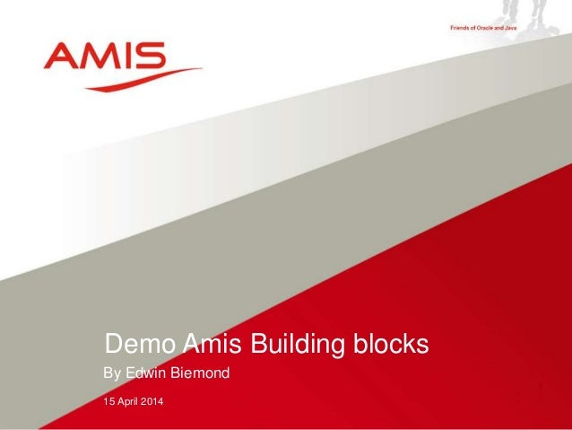 By Edwin Biemond 15 April 2014 Demo Amis Building blocks