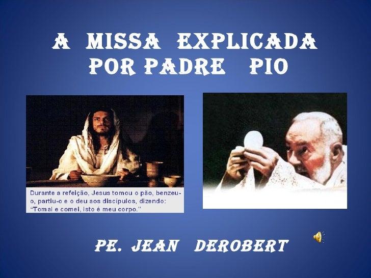 A  MISSA  EXPLICADA  POR PADRE  PIO Pe.   Jean  Derobert