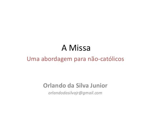 A MissaUma abordagem para não-católicosOrlando da Silva Juniororlandodasilvajr@gmail.com