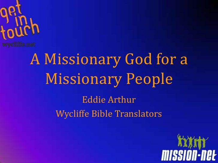 A Missionary God for a   Missionary People          Eddie Arthur    Wycliffe Bible Translators