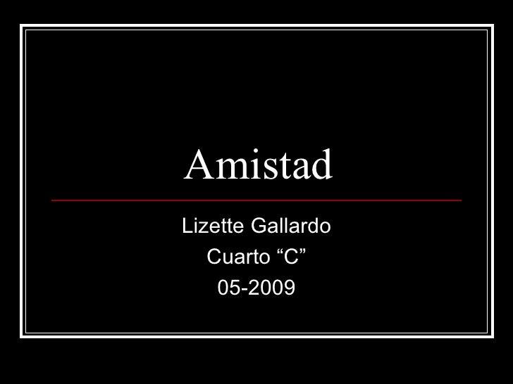 """Amistad Lizette Gallardo Cuarto """"C"""" 05-2009"""
