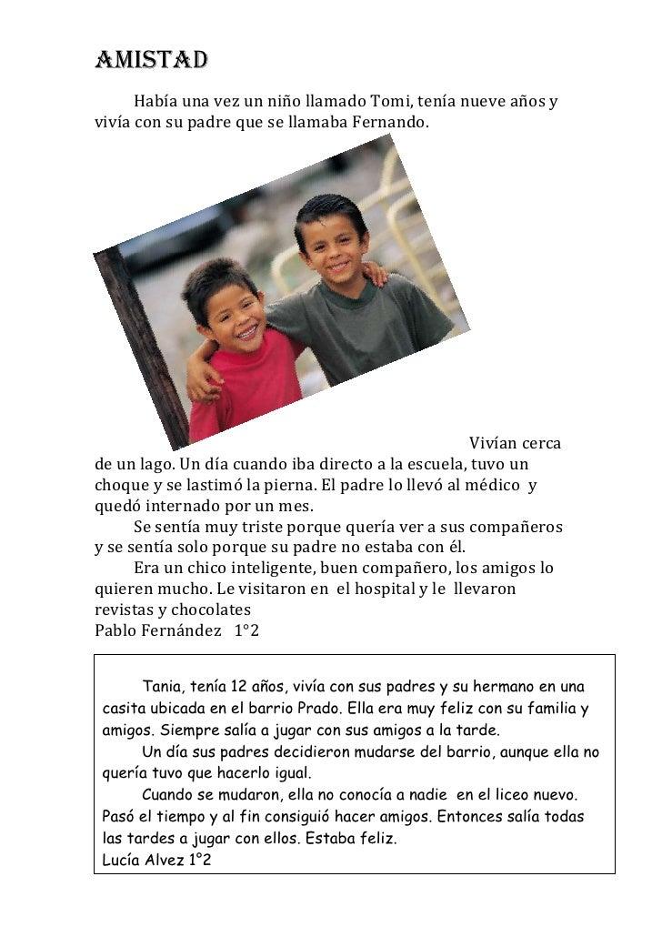 AMISTAD      Había una vez un niño llamado Tomi, tenía nueve años yvivía con su padre que se llamaba Fernando.            ...