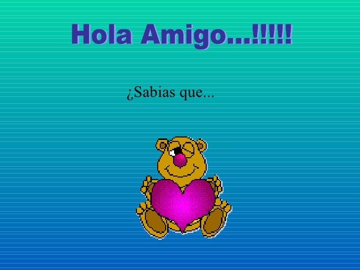 Hola Amigo...!!!!! ¿Sabias que...