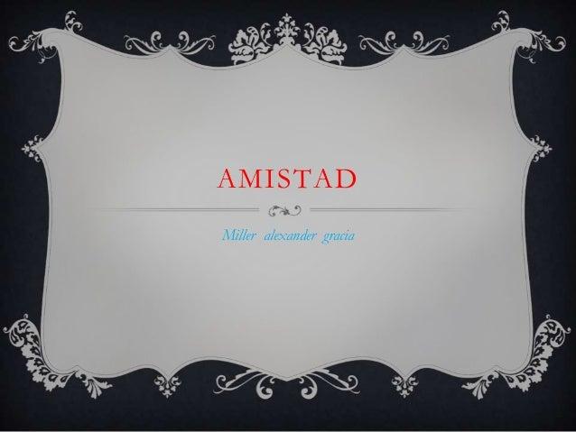 AMISTAD Miller alexander gracia