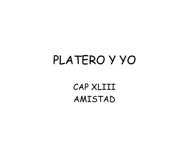 PLATERO Y YO  CAP XLIII  AMISTAD