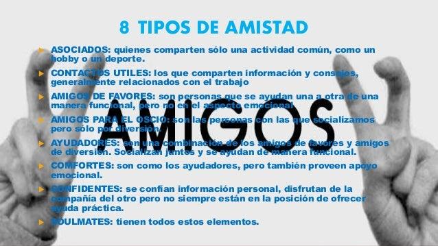 8 TIPOS DE AMISTAD  ASOCIADOS: quienes comparten sólo una actividad común, como un hobby o un deporte.  CONTACTOS UTILES...