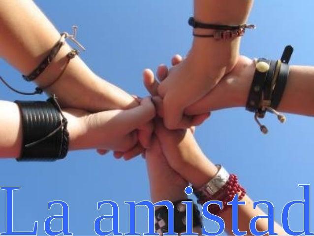La amistad es una relación afectiva entre dos o más personas. La amistad es una de las relaciones interpersonales más comu...