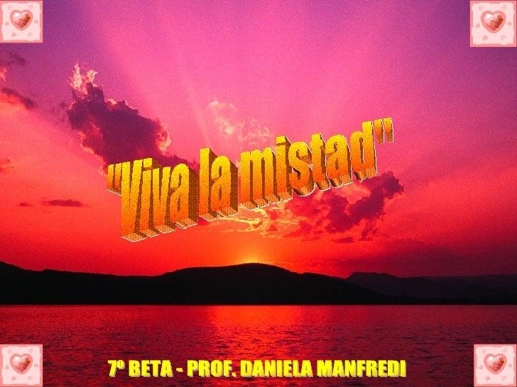 """Viva la mistad"" 7º BETA - PROF. DANIELA MANFREDI"