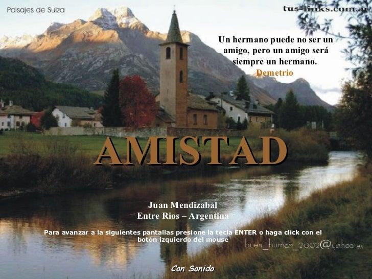 Un hermano puede no ser un amigo, pero un amigo será siempre un hermano.  Demetrio  Con Sonido AMISTAD Juan Mendizabal Ent...