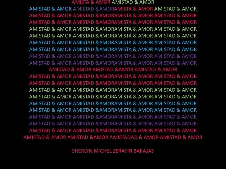 AMISTA & AMOR AMISTAD & AMOR  AMISTAD & AMOR AMISTAD &AMORAMISTA & AMOR AMISTAD & AMOR  AMISTAD & AMOR AMISTAD &AMORAMISTA...