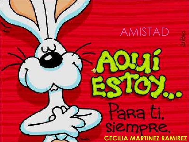 AMISTAD<br />CECILIA MARTINEZ RAMIREZ<br />