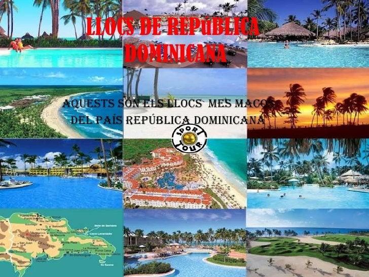 LLOCS DE REPúBLICA  DOMINICANA AQUESTs SÓN ELS LLOCS  MES MACOS DEL PaíS REPúBLICA DOMINICANA