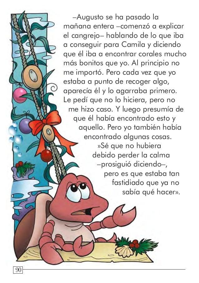90 –Augusto se ha pasado la mañana entera –comenzó a explicar el cangrejo– hablando de lo que iba a conseguir para Camila ...