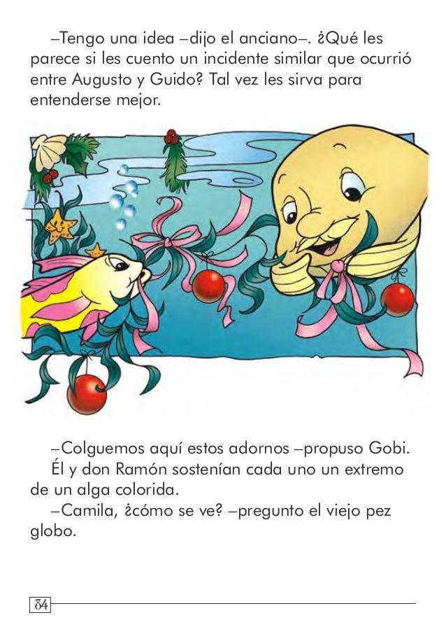 84 –Colguemos aquí estos adornos –propuso Gobi. Él y don Ramón sostenían cada uno un extremo de un alga colorida. –Camila,...