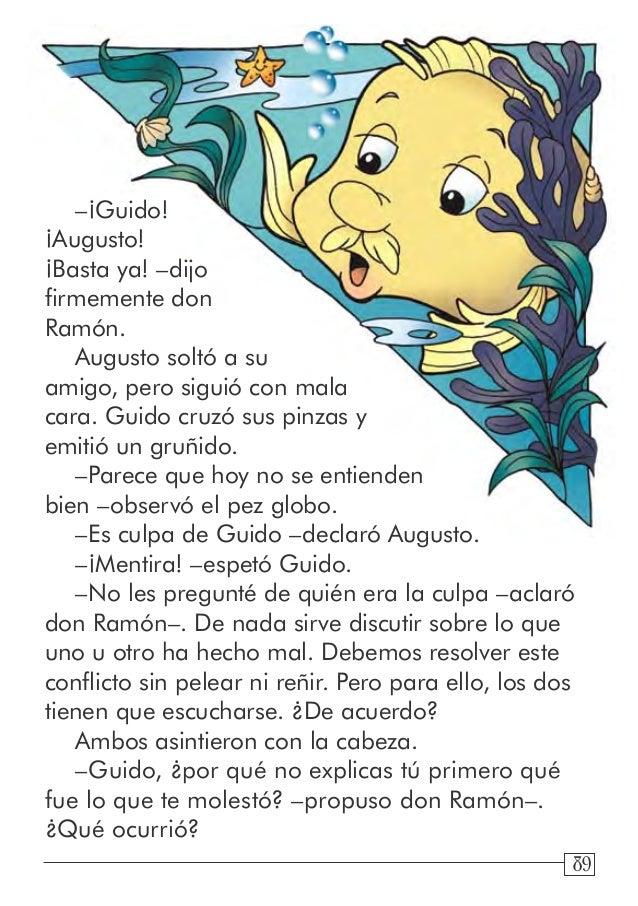 89 –¡Guido! ¡Augusto! ¡Basta ya! –dijo firmemente don Ramón. Augusto soltó a su amigo, pero siguió con mala cara. Guido cr...