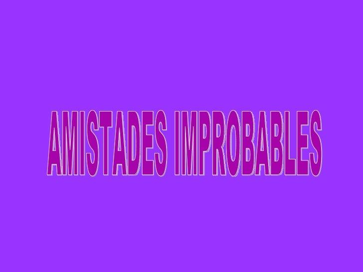 AMISTADES IMPROBABLES