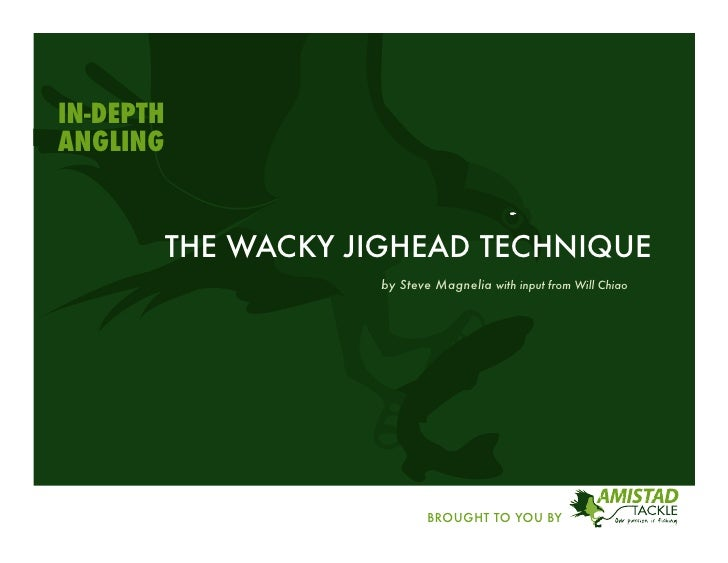 IN-DEPTH ANGLING              THE WACKY JIGHEAD TECHNIQUE                        by Steve Magnelia with input from Will Ch...