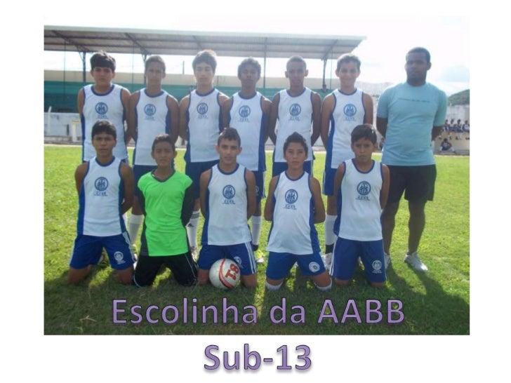 Escolinha da AABB<br />Sub-13<br />Escolinha da AABB<br />