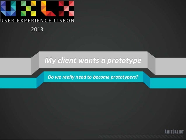 My client wants a prototypeDo we really need to become prototypers?2013