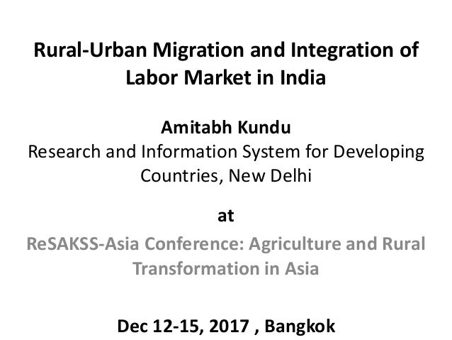 Rural-Urban Migration and Integration of Labor Market in India Amitabh Kundu Research and Information System for Developin...