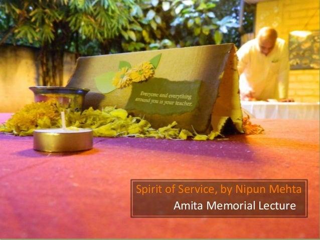 Spirit of Service, by Nipun Mehta Amita Memorial Lecture