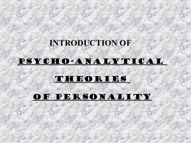 INTRODUCTION OFPSYCHO-ANALYTICAL    THEORIES OF PERSONALITY