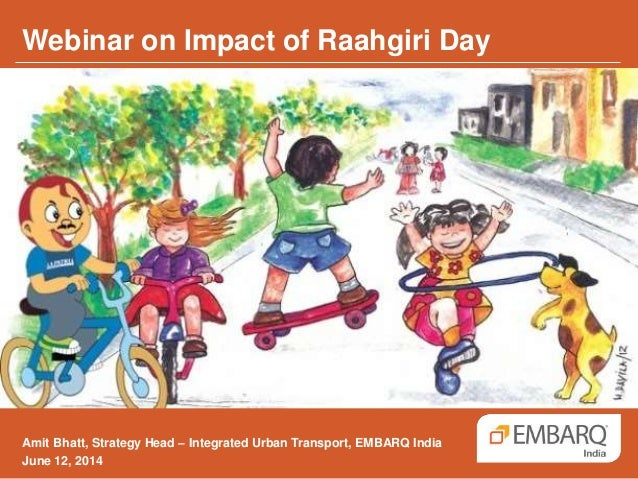 Webinar on Impact of Raahgiri Day Amit Bhatt, Strategy Head – Integrated Urban Transport, EMBARQ India June 12, 2014