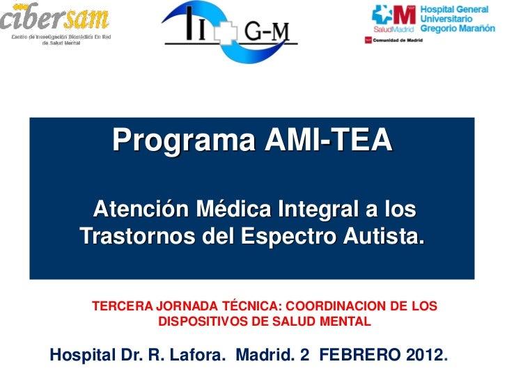 Programa AMI-TEA           Introducción    Atención Médica Integral a los   Trastornos del Espectro Autista.    TERCERA JO...