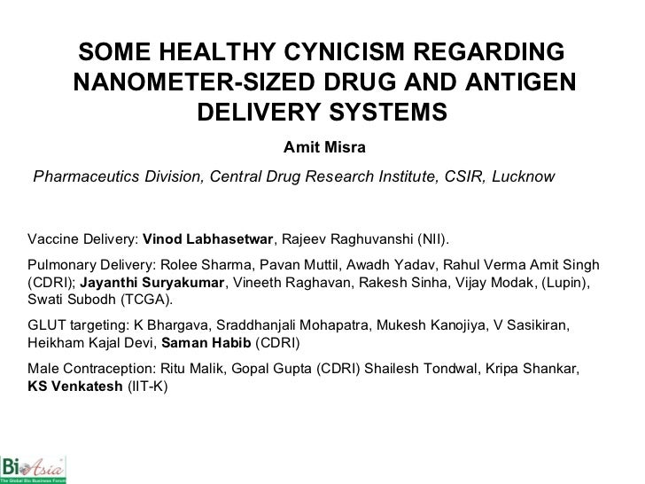 SOME HEALTHY CYNICISM REGARDING  NANOMETER-SIZED DRUG AND ANTIGEN DELIVERY SYSTEMS   Amit Misra Pharmaceutics Division, Ce...