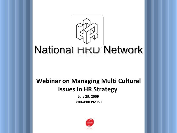 National HRD Network Webinar on Managing Multi Cultural Issues in HR Strategy  July 29, 2009 3:00-4:00 PM IST