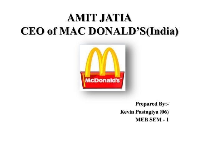 AMIT JATIA CEO of MAC DONALD'S(India)  Prepared By:Kevin Pastagiya (06) MEB SEM - 1