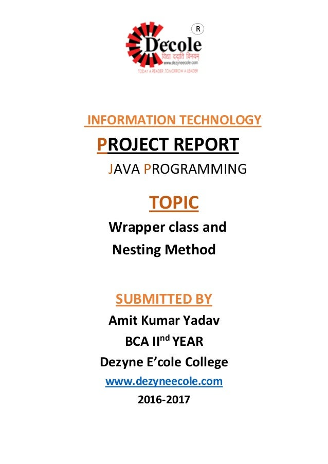 TOPIC Wrapper class and Nesting Method SUBMITTED BY Amit Kumar Yadav BCA IInd YEAR Dezyne E'cole College www.dezyneecole.c...