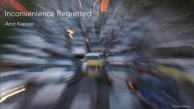 Amit Kapoor Inconvenience Regretted © Vibhav Kapoor
