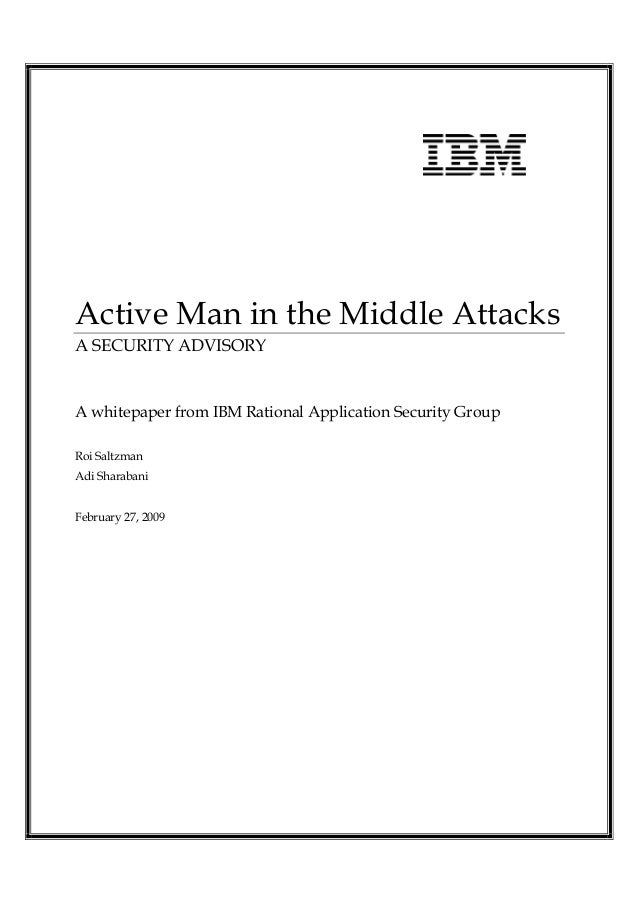 Active Man in the Middle AttacksA SECURITY ADVISORYA whitepaper from IBM Rational Application Security GroupRoi SaltzmanAd...