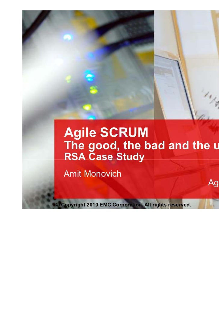 Agile SCRUM   The good, the bad and the ugly   RSA Case Study   Amit Monovich                                             ...