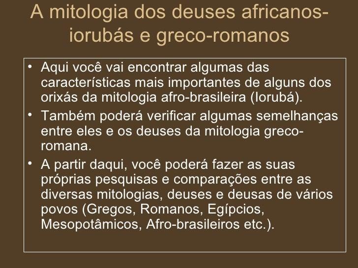 A mitologia dos deuses africanos-iorubás e greco-romanos <ul><li>Aqui você vai encontrar algumas das características mais ...