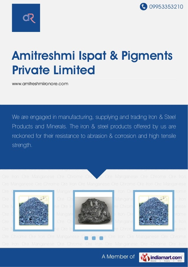 09953353210A Member ofAmitreshmi Ispat & PigmentsPrivate Limitedwww.amitreshmiironore.comIron Ore Manganese Ore Chrome Ore...