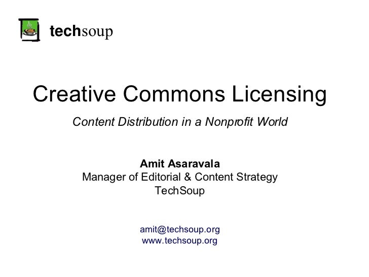 tech soup Creative Commons Licensing Content Distribution in a Nonprofit World Amit Asaravala Manager of Editorial & Conte...