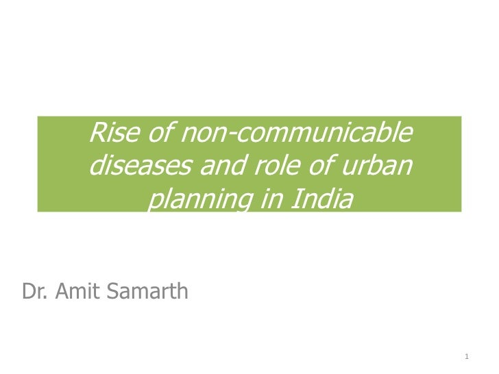 Rise of non-communicable diseases and role of urban planning in India<br />Dr. Amit Samarth<br />1<br />