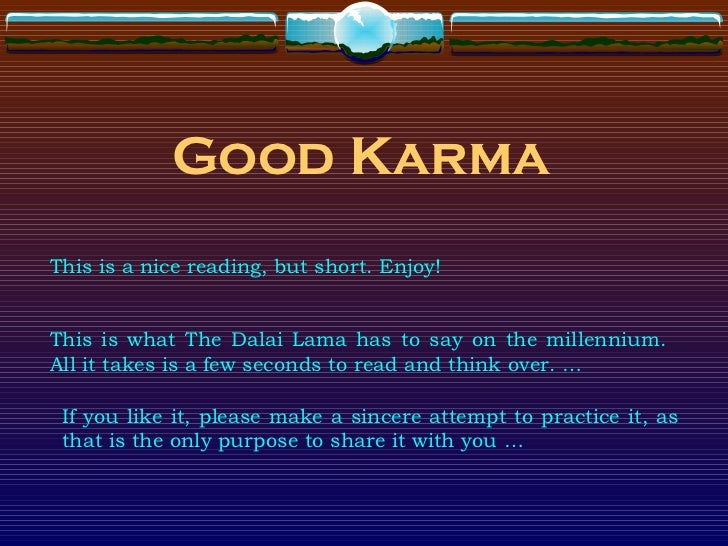 Good KarmaThis is a nice reading, but short. Enjoy!This is what The Dalai Lama has to say on the millennium.All it takes i...