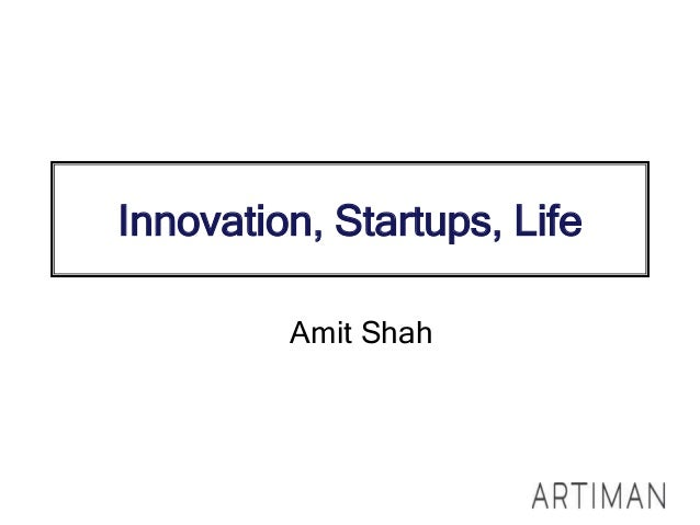 Innovation, Startups, Life Amit Shah