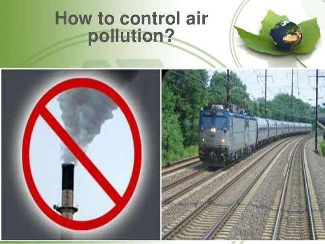 air pollution and its solution Overview of the lesson scope and purpose of the lesson: students will examine the topic of air pollution, its possible solutions, and the government agencies that are.