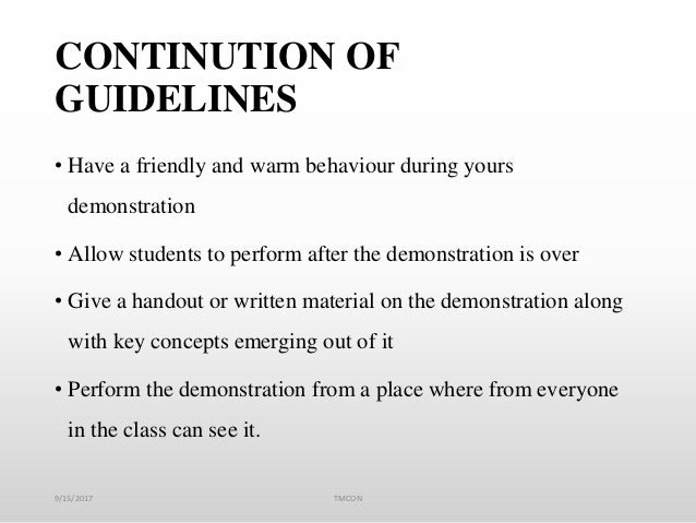 CONTINUTION OF GUIDELINES • Have a friendly and warm behaviour during yours demonstration • Allow students to perform afte...