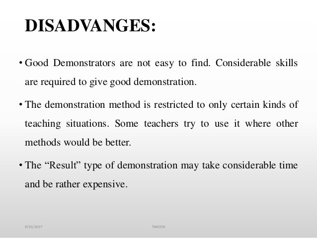 DISADVANGES: • Good Demonstrators are not easy to find. Considerable skills are required to give good demonstration. • The...