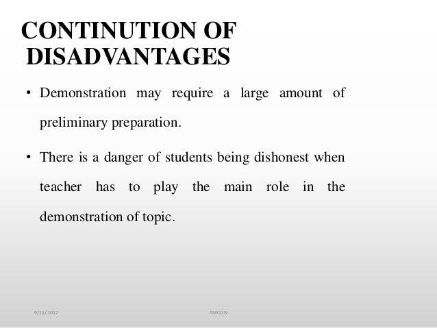 CONTINUTION OF DISADVANTAGES • Demonstration may require a large amount of preliminary preparation. • There is a danger of...