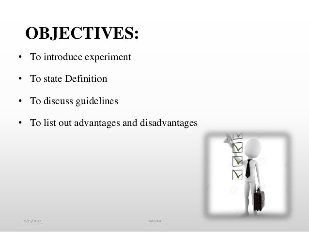 OBJECTIVES: • To introduce experiment • To state Definition • To discuss guidelines • To list out advantages and disadvant...