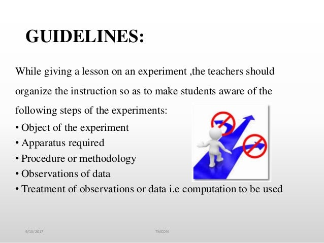 GUIDELINES: While giving a lesson on an experiment ,the teachers should organize the instruction so as to make students aw...