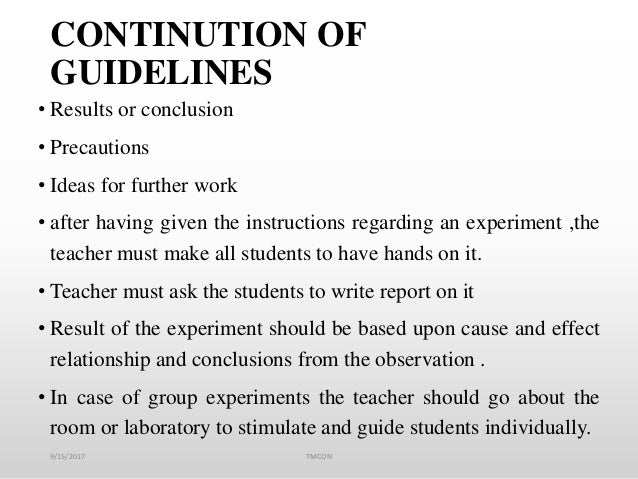 CONTINUTION OF GUIDELINES • Results or conclusion • Precautions • Ideas for further work • after having given the instruct...